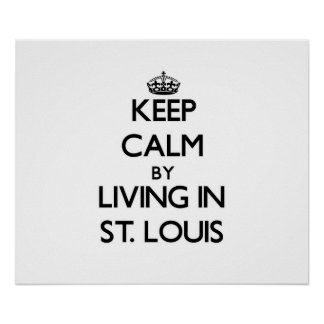 Guarde la calma viviendo en St. Louis Poster