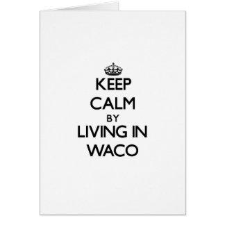 Guarde la calma viviendo en Waco Tarjeta De Felicitación