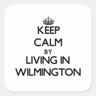 Guarde la calma viviendo en Wilmington Pegatina Cuadrada