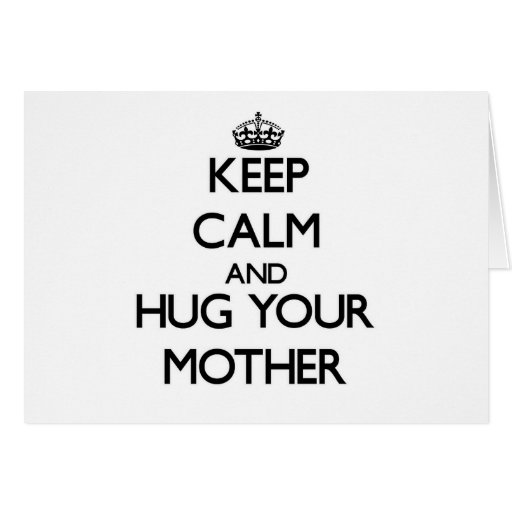 Guarde la calma y abrace a su madre tarjetas