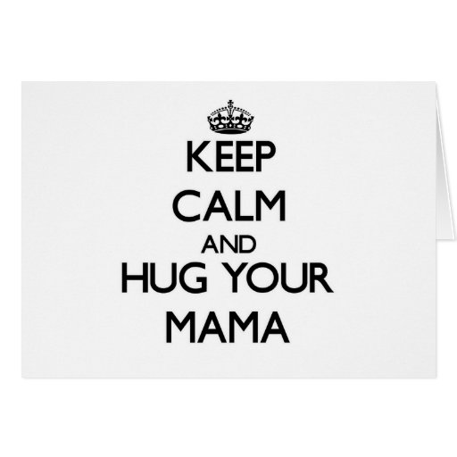 Guarde la calma y abrace a su mamá felicitación