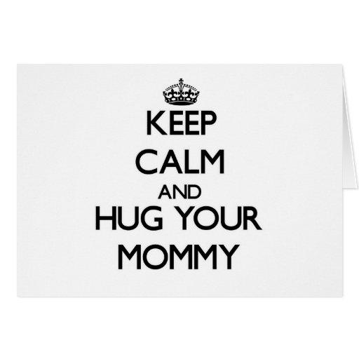 Guarde la calma y abrace a su mamá tarjetón