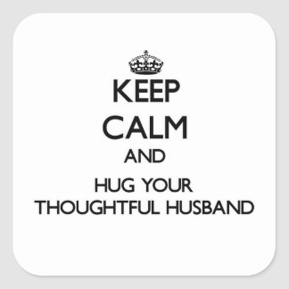 Guarde la calma y abrace a su marido pensativo pegatina cuadrada