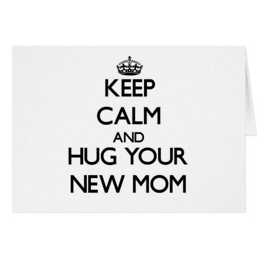 Guarde la calma y abrace a su nueva mamá tarjeta