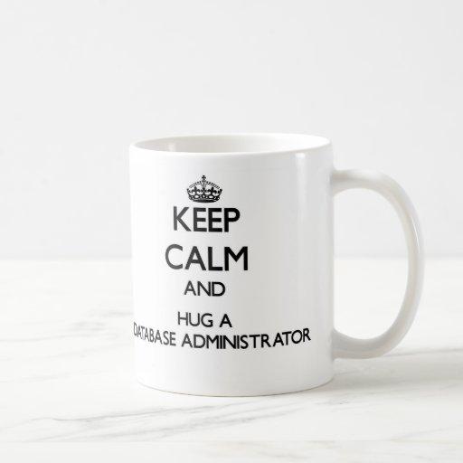 Guarde la calma y abrace a un administrador de bas taza