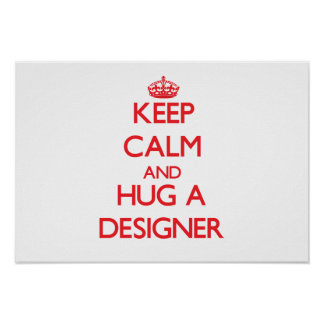 Guarde la calma y abrace a un diseñador poster