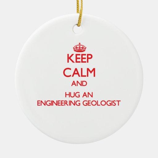 Guarde la calma y abrace a un geólogo de la ingeni adorno para reyes