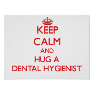 Guarde la calma y abrace a un higienista dental posters