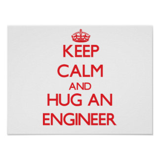 Guarde la calma y abrace a un ingeniero póster