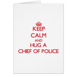 Guarde la calma y abrace a un jefe de policía tarjetón