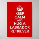 Guarde la calma y abrace a un labrador retriever posters