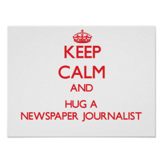 Guarde la calma y abrace a un periodista del perió posters