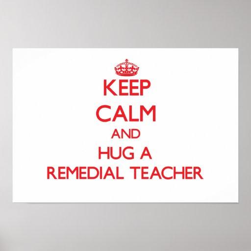 Guarde la calma y abrace a un profesor remediador póster