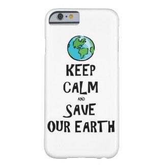 Guarde la calma y ahorre nuestra tierra funda de iPhone 6 barely there