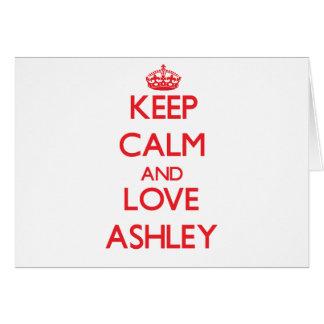 Guarde la calma y ame a Ashley Felicitación