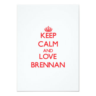"""Guarde la calma y ame a Brennan Invitación 5"""" X 7"""""""