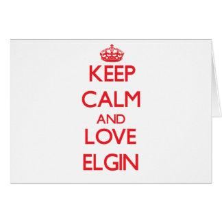 Guarde la calma y ame a Elgin Tarjeta De Felicitación