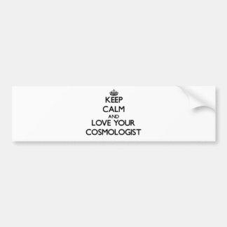 Guarde la calma y ame a su cosmólogo pegatina para auto