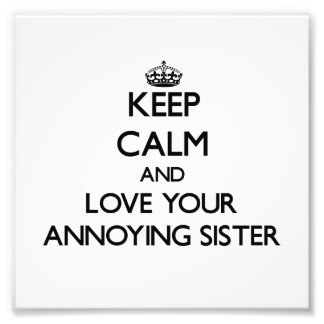 Guarde la calma y ame a su hermana molesta fotografía