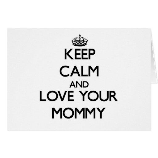 Guarde la calma y ame a su mamá felicitación