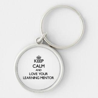 Guarde la calma y ame a su mentor de aprendizaje llaveros