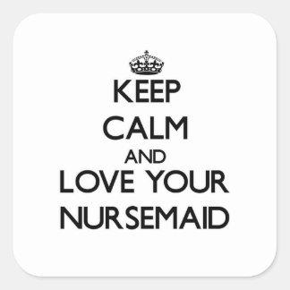 Guarde la calma y ame a su Nursemaid Pegatina Cuadrada
