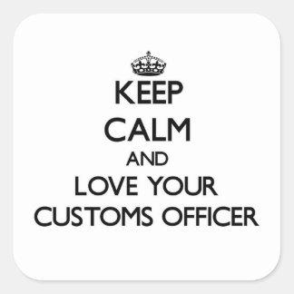 Guarde la calma y ame a su oficial de aduanas calcomanías cuadradas