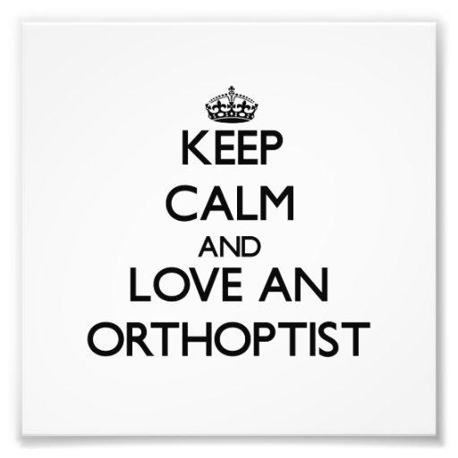 Guarde la calma y ame a un Orthoptist Impresiones Fotográficas