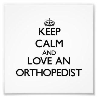 Guarde la calma y ame a un ortopedista impresiones fotográficas
