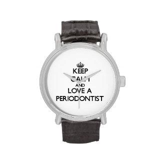 Guarde la calma y ame a un Periodontist Reloj De Mano