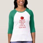 Guarde la calma y ame A UN PROFESOR Camisetas