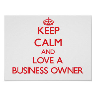 Guarde la calma y ame a un propietario de negocio posters