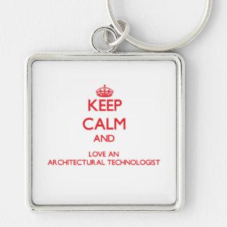 Guarde la calma y ame a un tecnólogo arquitectónic llaveros personalizados