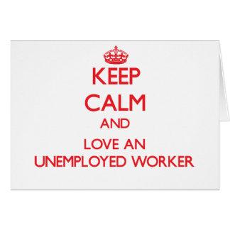 Guarde la calma y ame a un trabajador parado tarjeta de felicitación