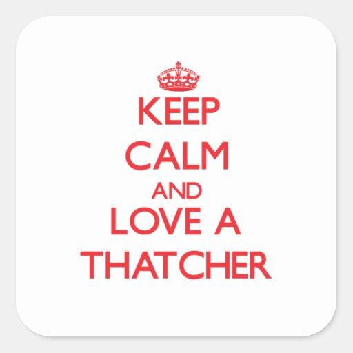 Guarde la calma y ame a una Thatcher Calcomanía Cuadradase