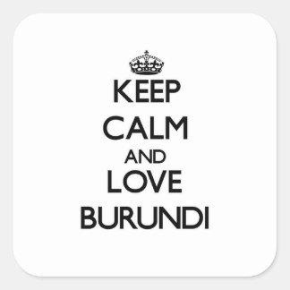 Guarde la calma y ame Burundi Pegatina Cuadrada