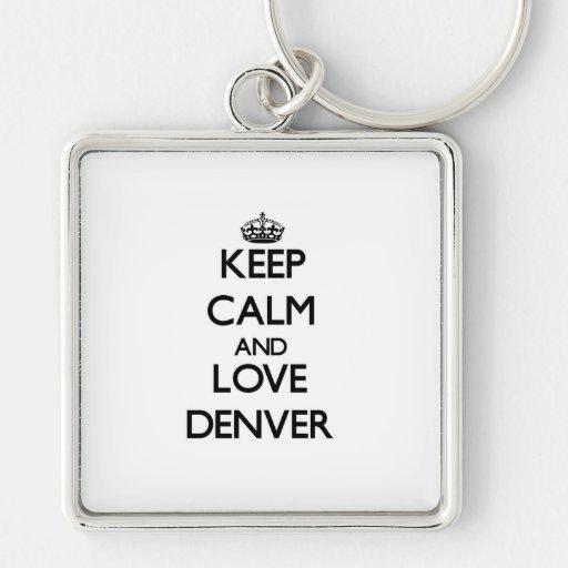 Guarde la calma y ame Denver Llavero