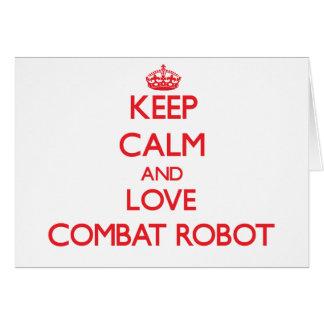 Guarde la calma y ame el robot del combate felicitación