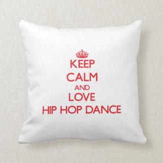Guarde la calma y ame la danza de Hip Hop Cojin