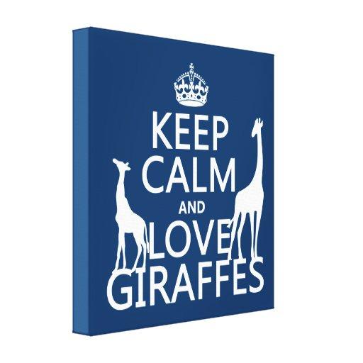 Guarde la calma y ame las jirafas - todos los colo lienzo envuelto para galerías