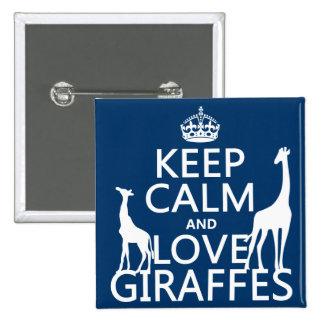 Guarde la calma y ame las jirafas - todos los colo pin