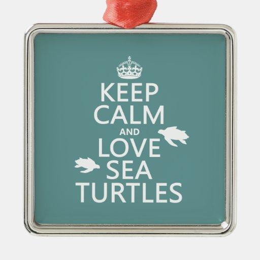 Guarde la calma y ame las tortugas de mar adorno cuadrado plateado