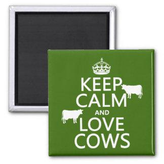 Guarde la calma y ame las vacas (todos los colores imán cuadrado