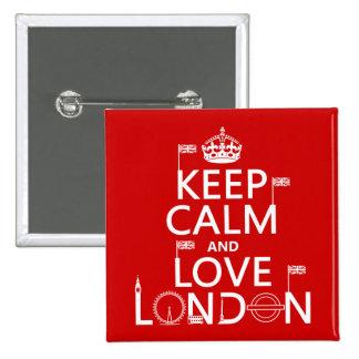 Guarde la calma y ame Londres (cualquier color de Pin Cuadrado