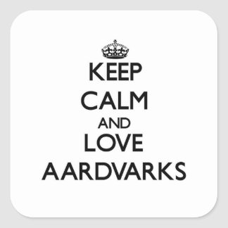 Guarde la calma y ame los Aardvarks Calcomanías Cuadradas Personalizadas