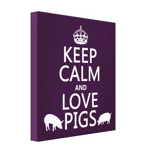Guarde la calma y ame los cerdos (todos los colore impresiones en lienzo estiradas