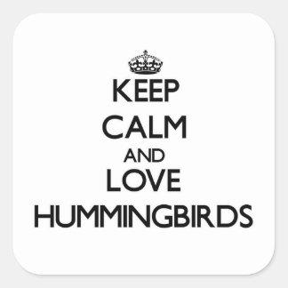 Guarde la calma y ame los colibríes calcomanía cuadrada personalizada