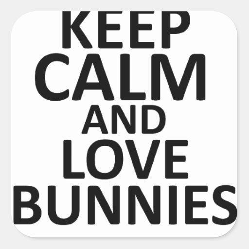 Guarde la calma y ame los conejitos - todos los co calcomanía cuadradas personalizadas