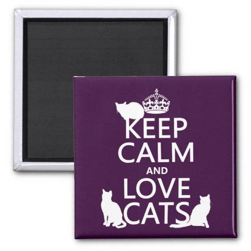 Guarde la calma y ame los gatos (en cualquier colo imán cuadrado