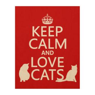 Guarde la calma y ame los gatos (en cualquier cuadro de madera